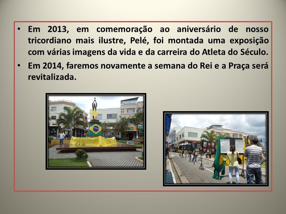 Em 2013, em comemoração ao aniversário de nosso tricordiano mais ilustre, Pelé, foi montada uma exposição com várias imagens da vida e da carreira do Atleta do Século.
