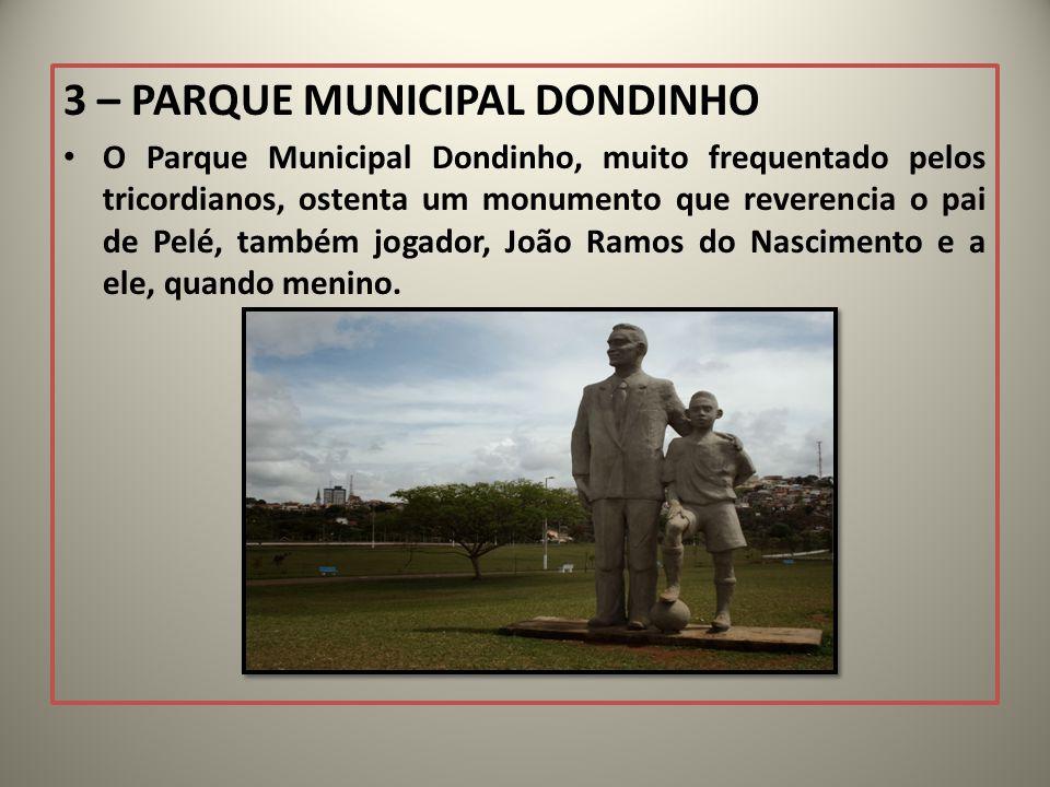 3 – PARQUE MUNICIPAL DONDINHO O Parque Municipal Dondinho, muito frequentado pelos tricordianos, ostenta um monumento que reverencia o pai de Pelé, ta