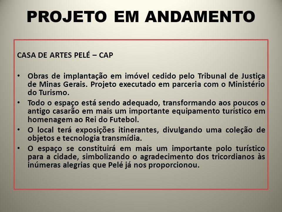 PROJETO EM ANDAMENTO CASA DE ARTES PELÉ – CAP Obras de implantação em imóvel cedido pelo Tribunal de Justiça de Minas Gerais. Projeto executado em par