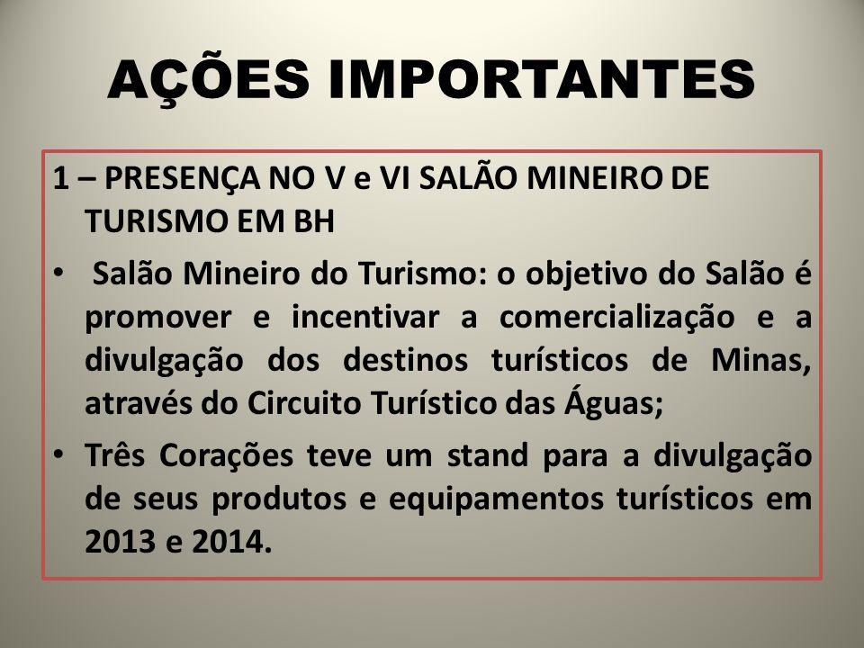 AÇÕES IMPORTANTES 1 – PRESENÇA NO V e VI SALÃO MINEIRO DE TURISMO EM BH Salão Mineiro do Turismo: o objetivo do Salão é promover e incentivar a comerc