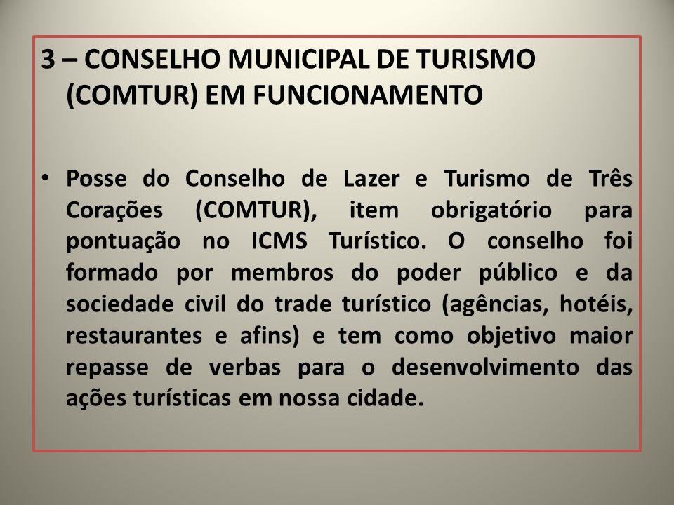 3 – CONSELHO MUNICIPAL DE TURISMO (COMTUR) EM FUNCIONAMENTO Posse do Conselho de Lazer e Turismo de Três Corações (COMTUR), item obrigatório para pontuação no ICMS Turístico.