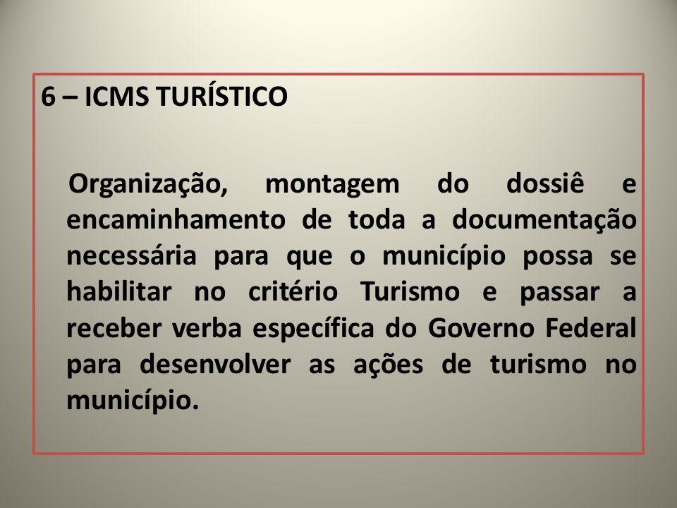 6 – ICMS TURÍSTICO Organização, montagem do dossiê e encaminhamento de toda a documentação necessária para que o município possa se habilitar no crité