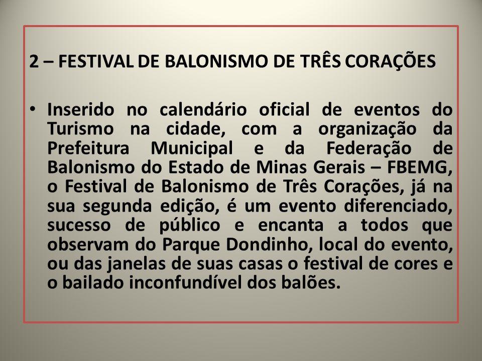 2 – FESTIVAL DE BALONISMO DE TRÊS CORAÇÕES Inserido no calendário oficial de eventos do Turismo na cidade, com a organização da Prefeitura Municipal e