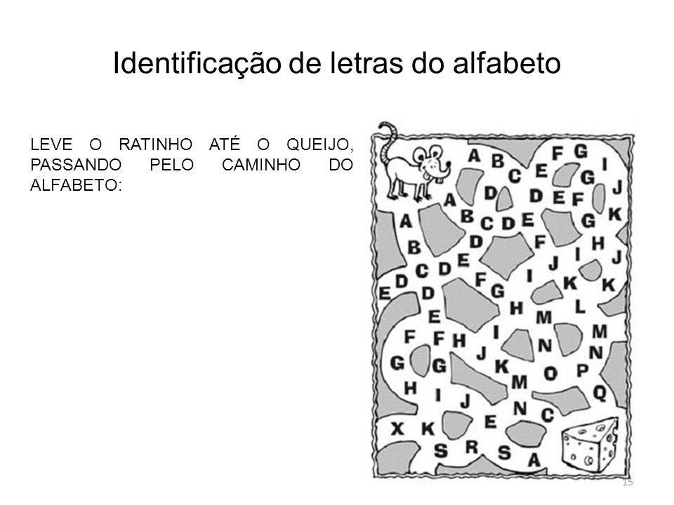 LEVE O RATINHO ATÉ O QUEIJO, PASSANDO PELO CAMINHO DO ALFABETO: Identificação de letras do alfabeto 15