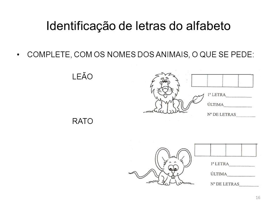 Identificação de letras do alfabeto COMPLETE, COM OS NOMES DOS ANIMAIS, O QUE SE PEDE: LEÃO RATO 16