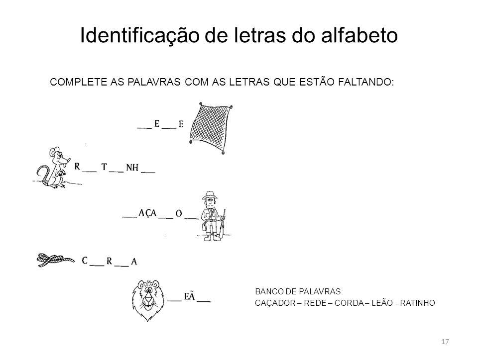 Identificação de letras do alfabeto BANCO DE PALAVRAS: CAÇADOR – REDE – CORDA – LEÃO - RATINHO COMPLETE AS PALAVRAS COM AS LETRAS QUE ESTÃO FALTANDO: 17