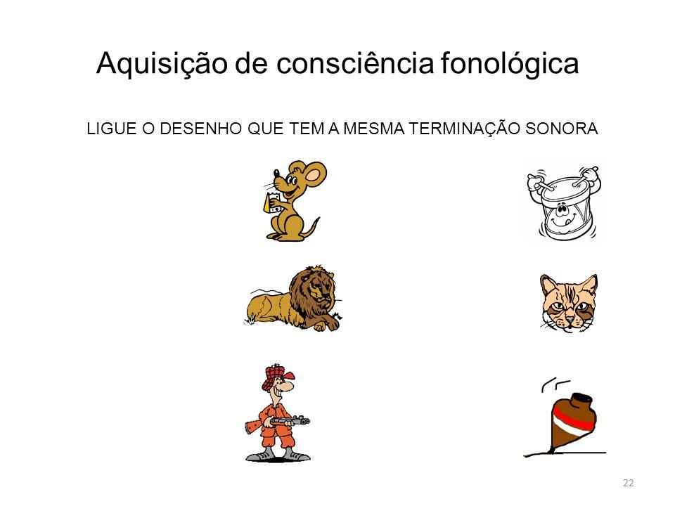 Aquisição de consciência fonológica LIGUE O DESENHO QUE TEM A MESMA TERMINAÇÃO SONORA 22