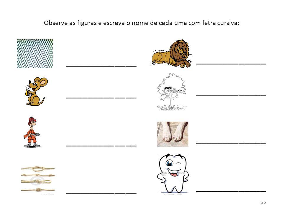 Observe as figuras e escreva o nome de cada uma com letra cursiva: _____________ 26