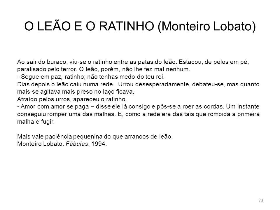 O LEÃO E O RATINHO (Monteiro Lobato) Ao sair do buraco, viu-se o ratinho entre as patas do leão.