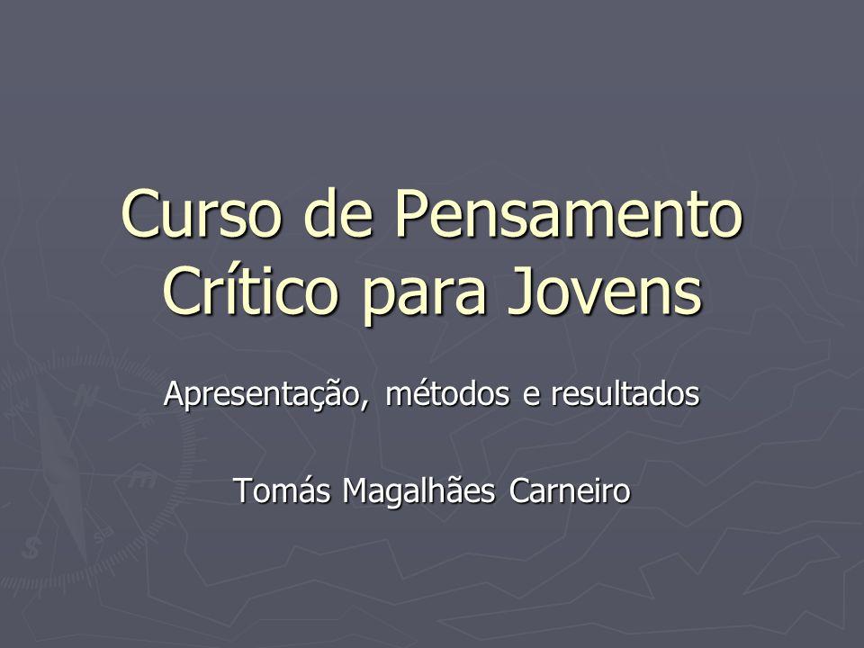 Curso de Pensamento Crítico para Jovens Apresentação, métodos e resultados Tomás Magalhães Carneiro