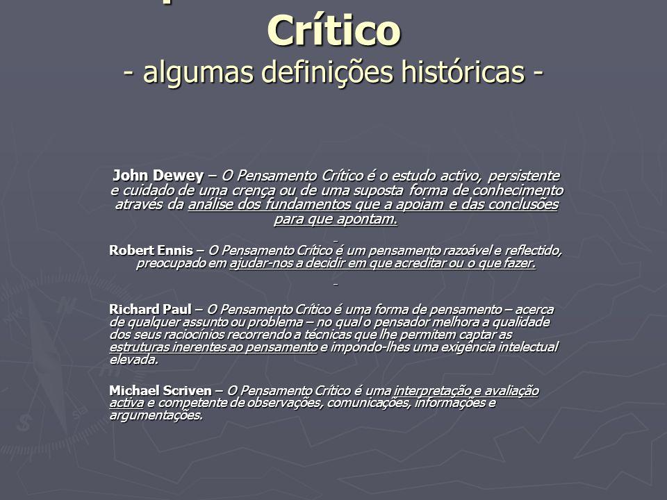 O que é o Pensamento Crítico - algumas definições históricas - John Dewey – O Pensamento Crítico é o estudo activo, persistente e cuidado de uma crenç