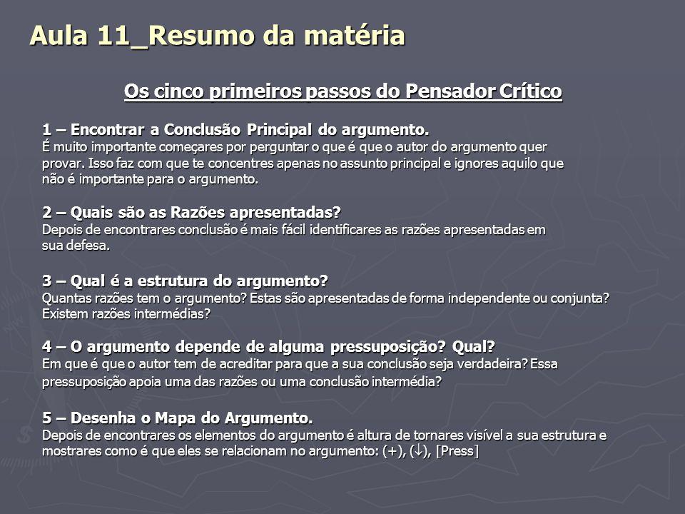 Aula 11_Resumo da matéria Os cinco primeiros passos do Pensador Crítico 1 – Encontrar a Conclusão Principal do argumento. É muito importante começares