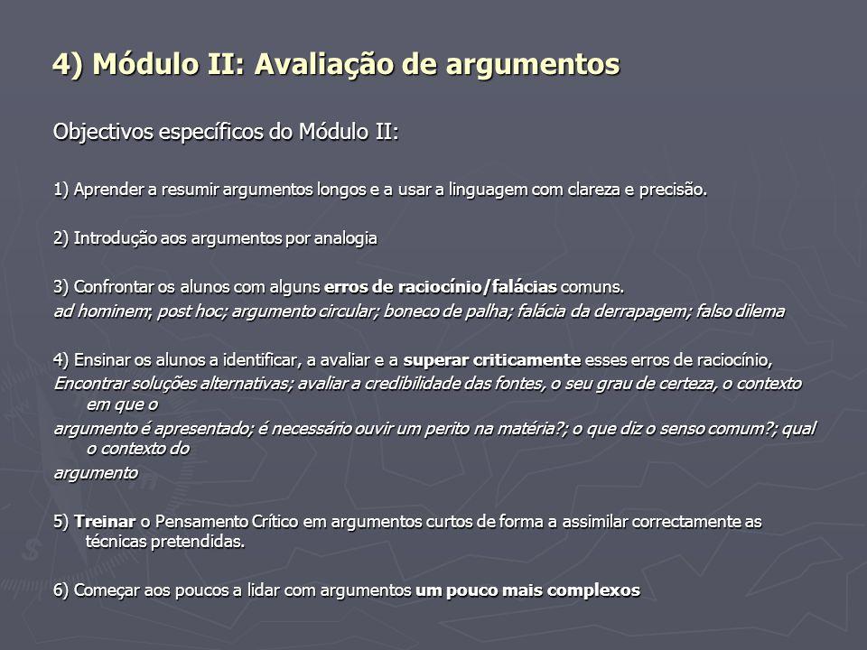 4) Módulo II: Avaliação de argumentos Objectivos específicos do Módulo II: 1) Aprender a resumir argumentos longos e a usar a linguagem com clareza e