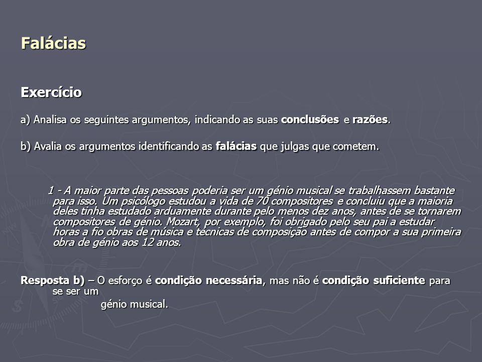 Falácias Exercício a) Analisa os seguintes argumentos, indicando as suas conclusões e razões. b) Avalia os argumentos identificando as falácias que ju