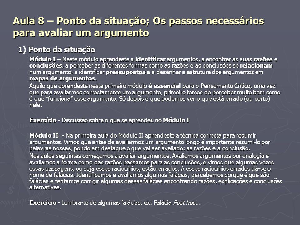 Aula 8 – Ponto da situação; Os passos necessários para avaliar um argumento 1) Ponto da situação Módulo I – Neste módulo aprendeste a identificar argu