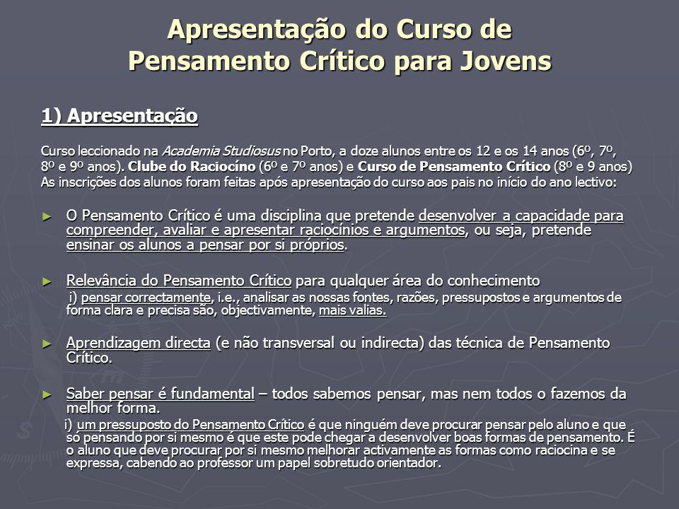 Apresentação do Curso de Pensamento Crítico para Jovens 1) Apresentação 1) Apresentação Curso leccionado na Academia Studiosus no Porto, a doze alunos