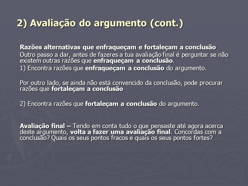 2) Avaliação do argumento (cont.) Razões alternativas que enfraqueçam e fortaleçam a conclusão Outro passo a dar, antes de fazeres a tua avaliação fin