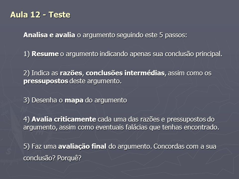 Aula 12 - Teste Analisa e avalia o argumento seguindo este 5 passos: 1) Resume o argumento indicando apenas sua conclusão principal. 2) Indica as razõ