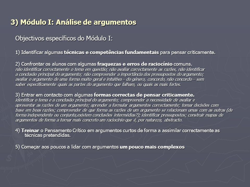 3) Módulo I: Análise de argumentos Objectivos específicos do Módulo I: 1) Identificar algumas técnicas e competências fundamentais para pensar critica