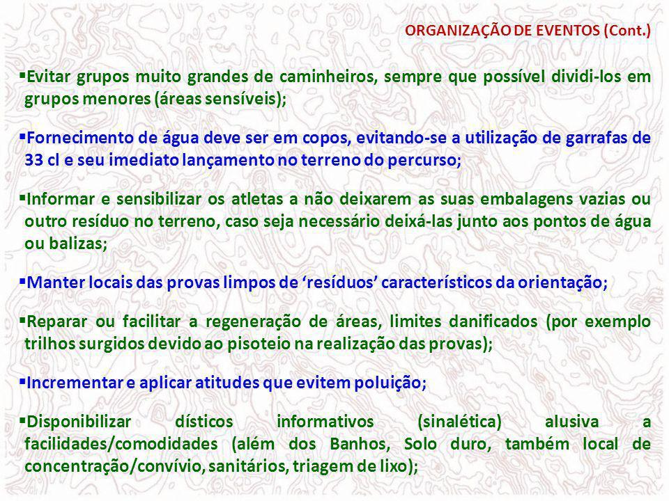 ORGANIZAÇÃO DE EVENTOS (Cont.) Evitar grupos muito grandes de caminheiros, sempre que possível dividi-los em grupos menores (áreas sensíveis); Forneci