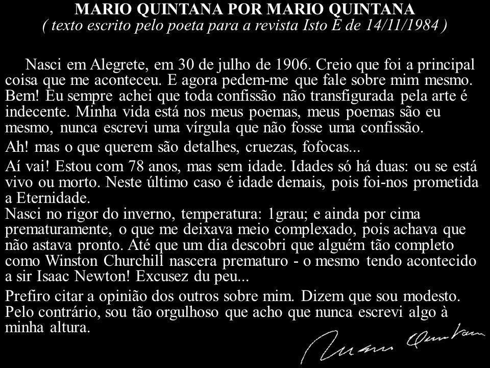 MARIO QUINTANA POR MARIO QUINTANA ( texto escrito pelo poeta para a revista Isto É de 14/11/1984 ) Nasci em Alegrete, em 30 de julho de 1906.