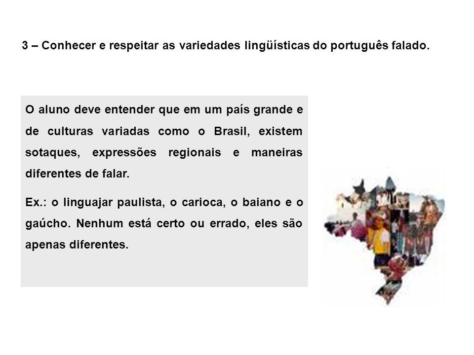 3 – Conhecer e respeitar as variedades lingüísticas do português falado. O aluno deve entender que em um país grande e de culturas variadas como o Bra