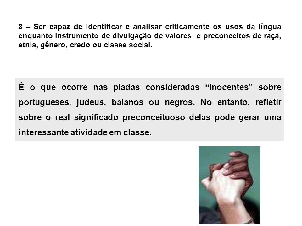 8 – Ser capaz de identificar e analisar criticamente os usos da língua enquanto instrumento de divulgação de valores e preconceitos de raça, etnia, gê