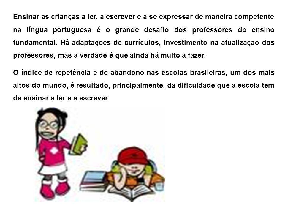 Ensinar as crianças a ler, a escrever e a se expressar de maneira competente na língua portuguesa é o grande desafio dos professores do ensino fundame