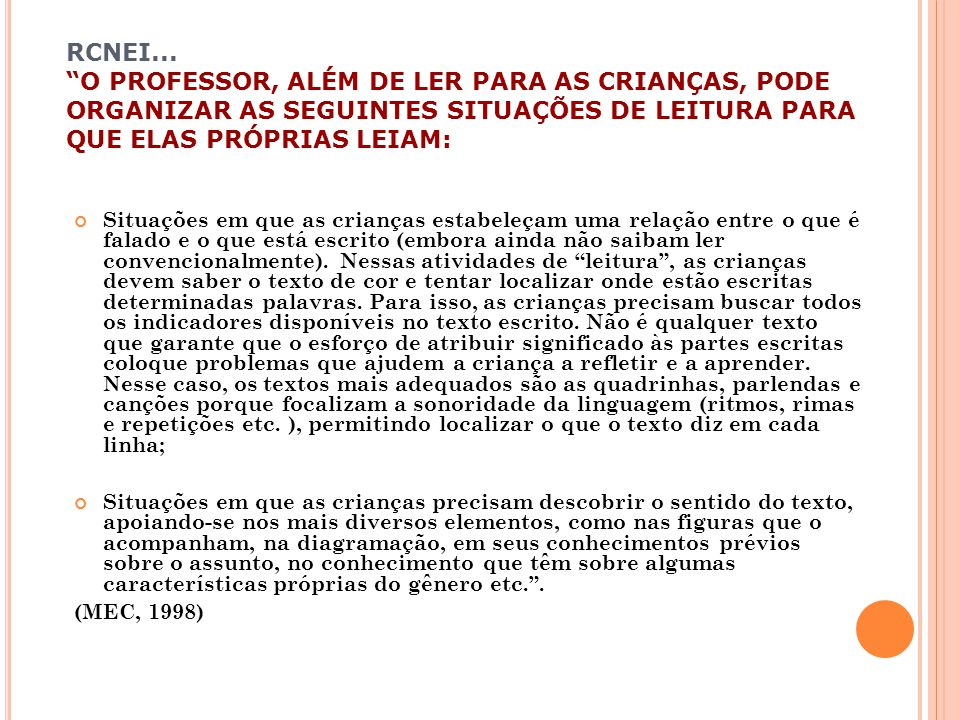 RCNEI... O PROFESSOR, ALÉM DE LER PARA AS CRIANÇAS, PODE ORGANIZAR AS SEGUINTES SITUAÇÕES DE LEITURA PARA QUE ELAS PRÓPRIAS LEIAM: Situações em que as