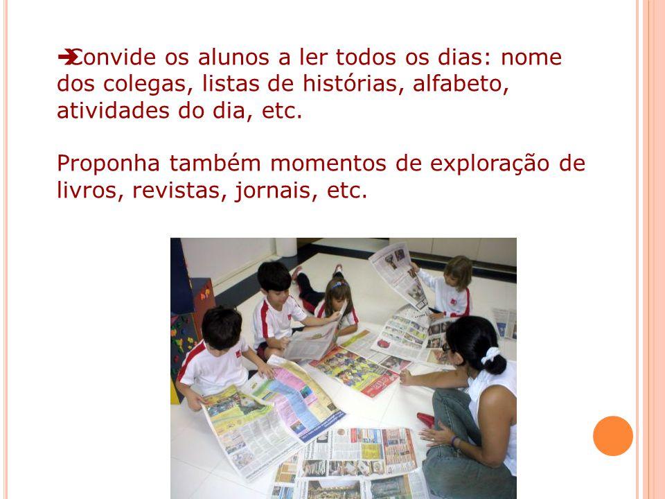 Convide os alunos a ler todos os dias: nome dos colegas, listas de histórias, alfabeto, atividades do dia, etc. Proponha também momentos de exploração