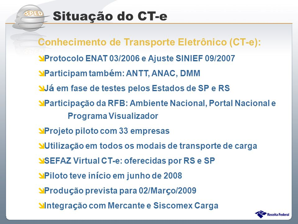 Sistema Público de Escrituração Digital Conhecimento de Transporte Eletrônico (CT-e): Protocolo ENAT 03/2006 e Ajuste SINIEF 09/2007 Participam tamb é