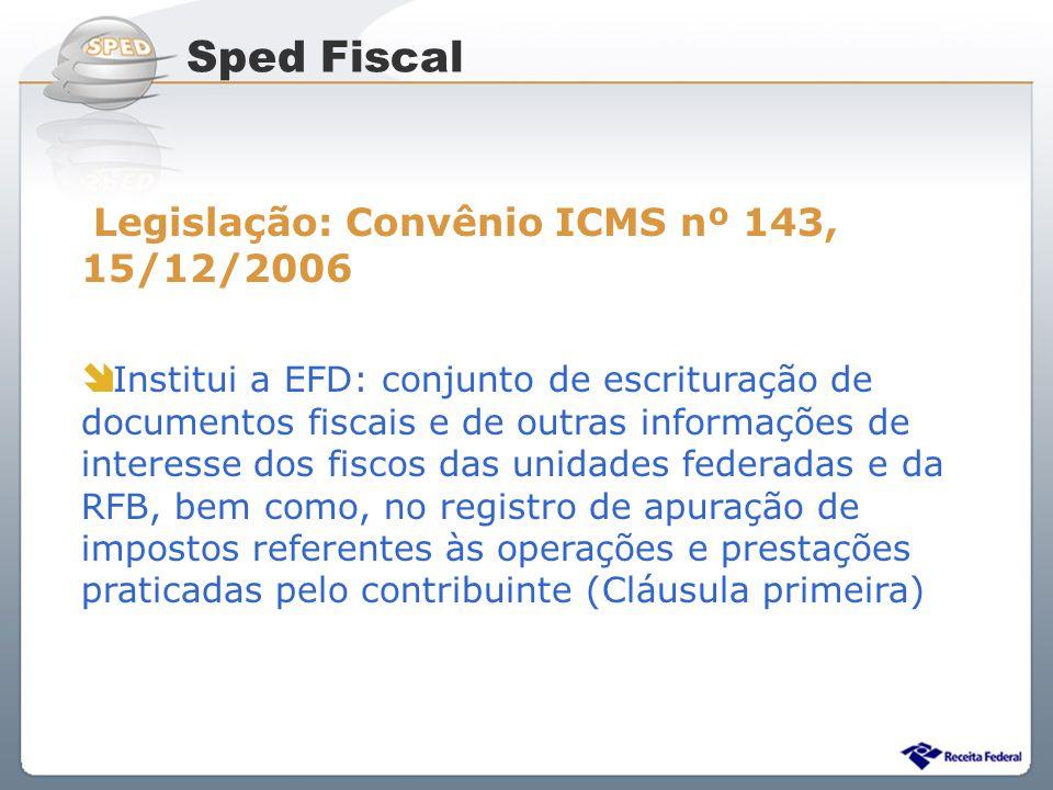Sistema Público de Escrituração Digital Legislação: Convênio ICMS nº 143, 15/12/2006 Institui a EFD: conjunto de escrituração de documentos fiscais e