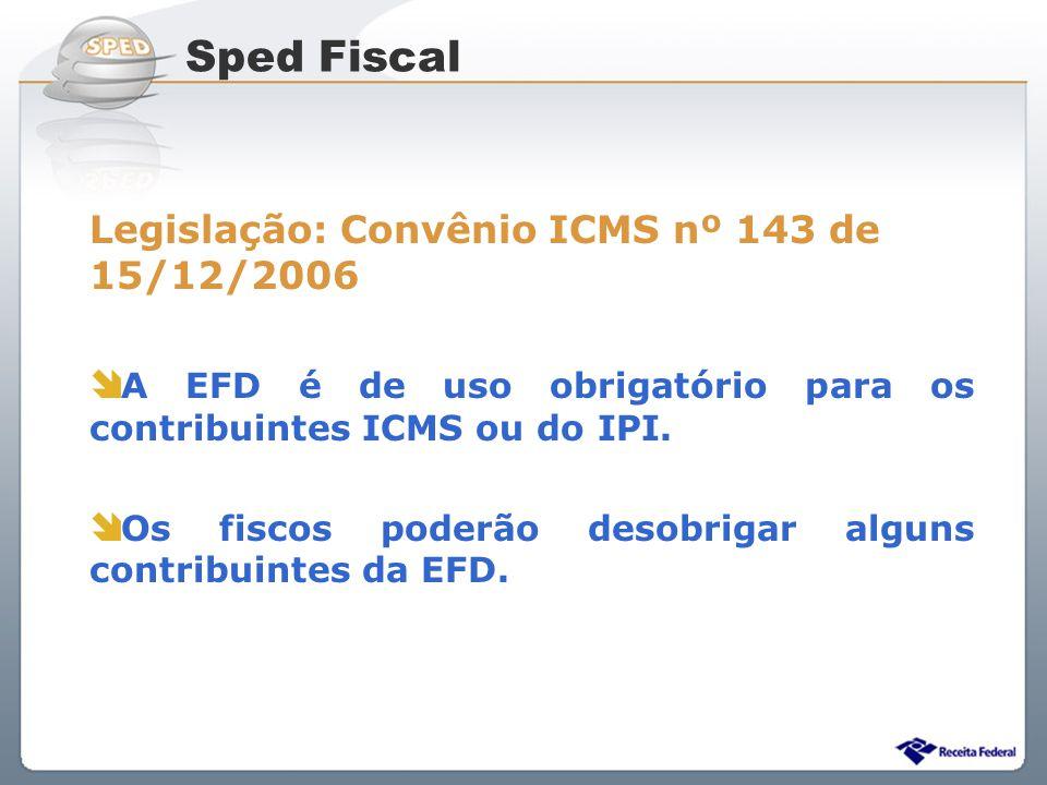 Sistema Público de Escrituração Digital Legislação: Convênio ICMS nº 143 de 15/12/2006 A EFD é de uso obrigatório para os contribuintes ICMS ou do IPI