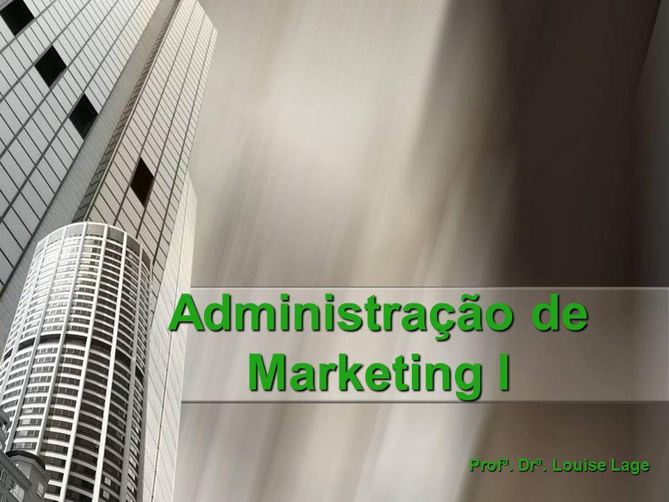 Administração de Marketing I Profª. Drª. Louise Lage