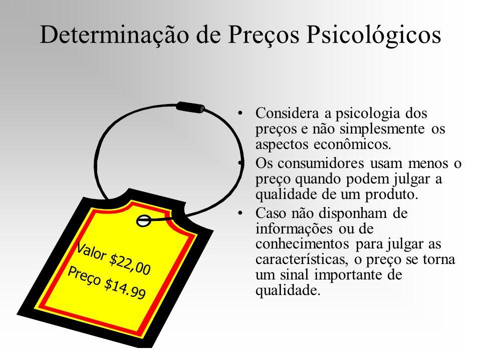 Determinação de Preços Psicológicos Considera a psicologia dos preços e não simplesmente os aspectos econômicos. Os consumidores usam menos o preço qu