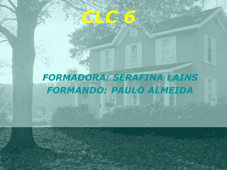 CLC 6 FORMADORA: SERAFINA LAINS FORMANDO: PAULO ALMEIDA