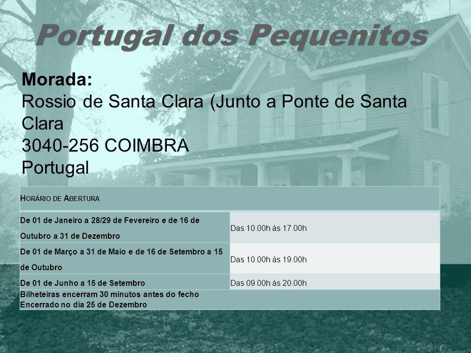 Portugal dos Pequenitos Morada: Rossio de Santa Clara (Junto a Ponte de Santa Clara 3040-256 COIMBRA Portugal H ORÁRIO DE A BERTURA De 01 de Janeiro a