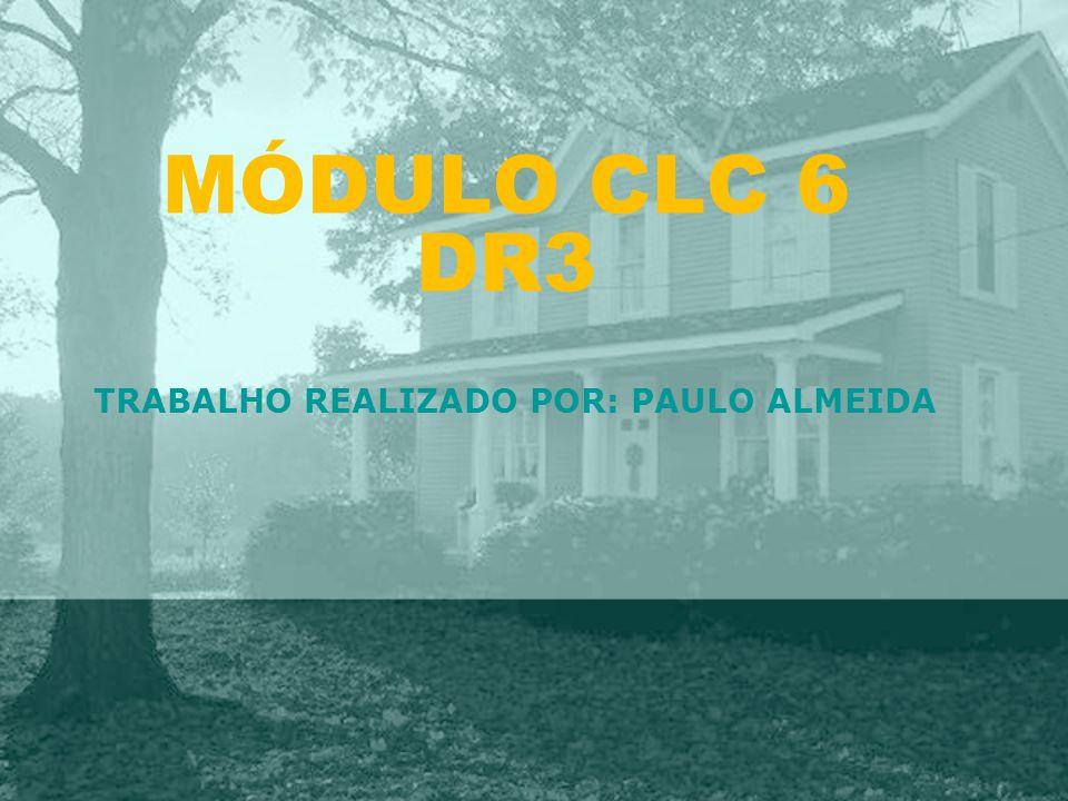 MÓDULO CLC 6 DR3 TRABALHO REALIZADO POR: PAULO ALMEIDA