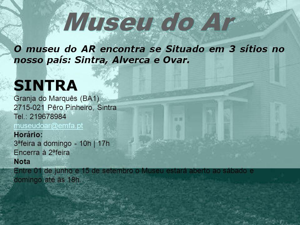 Museu do Ar O museu do AR encontra se Situado em 3 sítios no nosso país: Sintra, Alverca e Ovar. SINTRA Granja do Marquês (BA1) 2715-021 Pêro Pinheiro