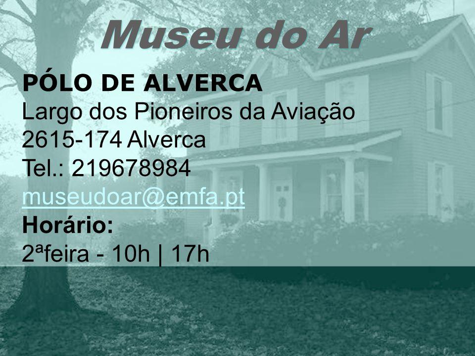 Museu do Ar PÓLO DE ALVERCA Largo dos Pioneiros da Aviação 2615-174 Alverca Tel.: 219678984 museudoar@emfa.pt Horário: 2ªfeira - 10h | 17h