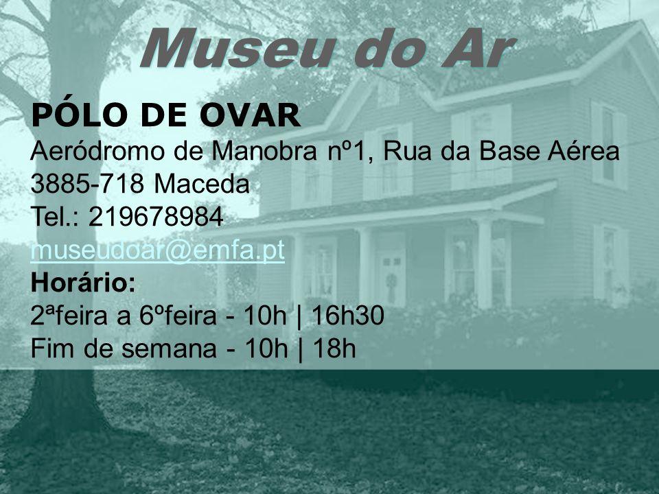 Museu do Ar PÓLO DE OVAR Aeródromo de Manobra nº1, Rua da Base Aérea 3885-718 Maceda Tel.: 219678984 museudoar@emfa.pt Horário: 2ªfeira a 6ºfeira - 10