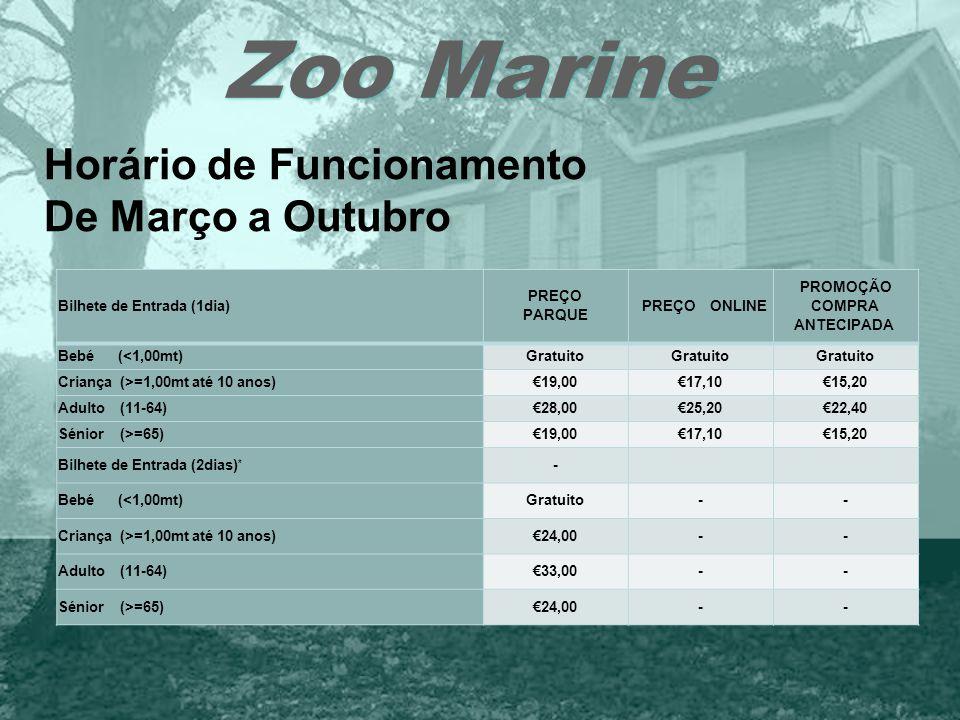 Zoo Marine Horário de Funcionamento De Março a Outubro Bilhete de Entrada (1dia) PREÇO PARQUE PREÇO ONLINE PROMOÇÃO COMPRA ANTECIPADA Bebé (<1,00mt)Gr