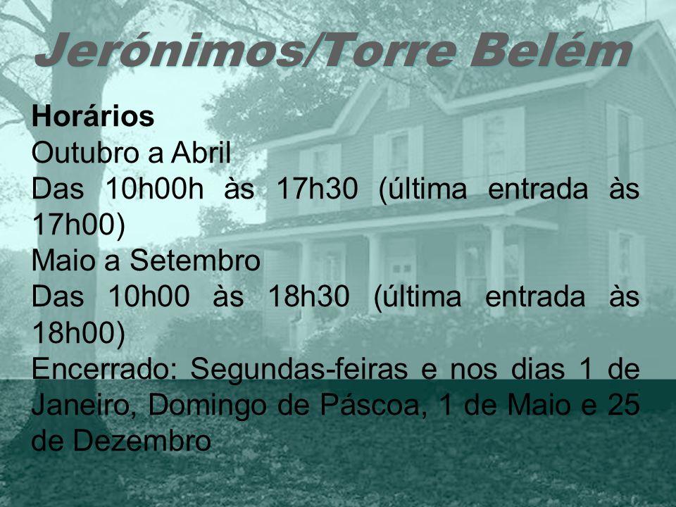 Jerónimos/Torre Belém Horários Outubro a Abril Das 10h00h às 17h30 (última entrada às 17h00) Maio a Setembro Das 10h00 às 18h30 (última entrada às 18h