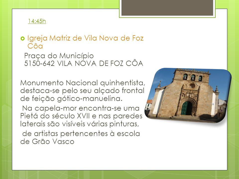 Igreja Matriz de Vila Nova de Foz Côa Praça do Município 5150-642 VILA NOVA DE FOZ CÔA Monumento Nacional quinhentista, destaca-se pelo seu alçado frontal de feição gótico-manuelina.
