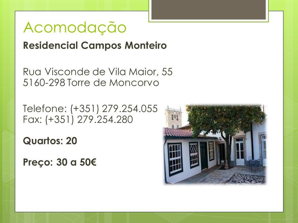 Residencial Campos Monteiro Rua Visconde de Vila Maior, 55 5160-298 Torre de Moncorvo Telefone: (+351) 279.254.055 Fax: (+351) 279.254.280 Quartos: 20 Preço: 30 a 50 Acomodação