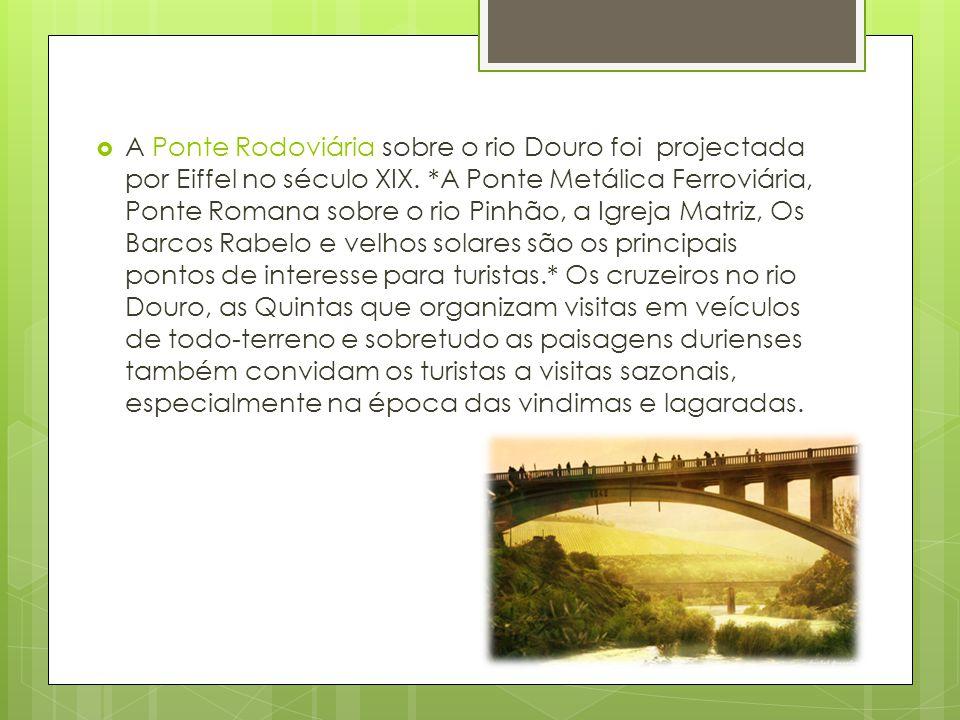 A Ponte Rodoviária sobre o rio Douro foi projectada por Eiffel no século XIX.