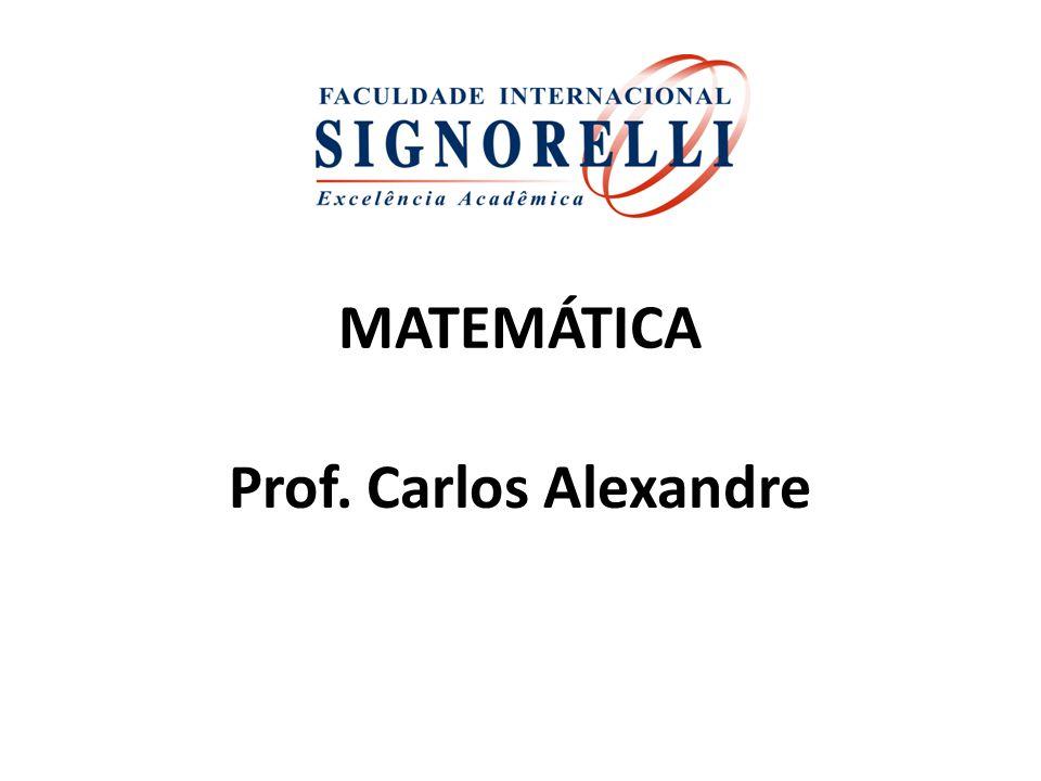 MATEMÁTICA Prof. Carlos Alexandre