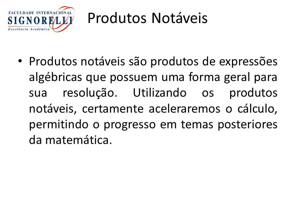 Produtos Notáveis Produtos notáveis são produtos de expressões algébricas que possuem uma forma geral para sua resolução.