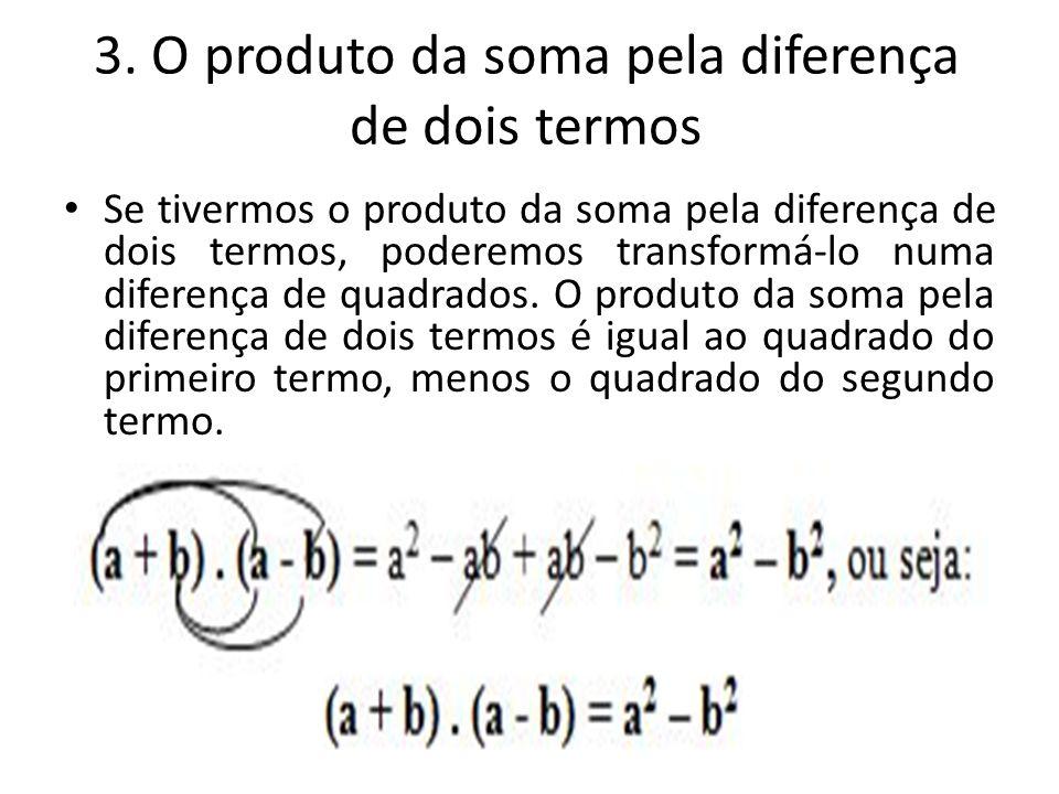3. O produto da soma pela diferença de dois termos Se tivermos o produto da soma pela diferença de dois termos, poderemos transformá-lo numa diferença