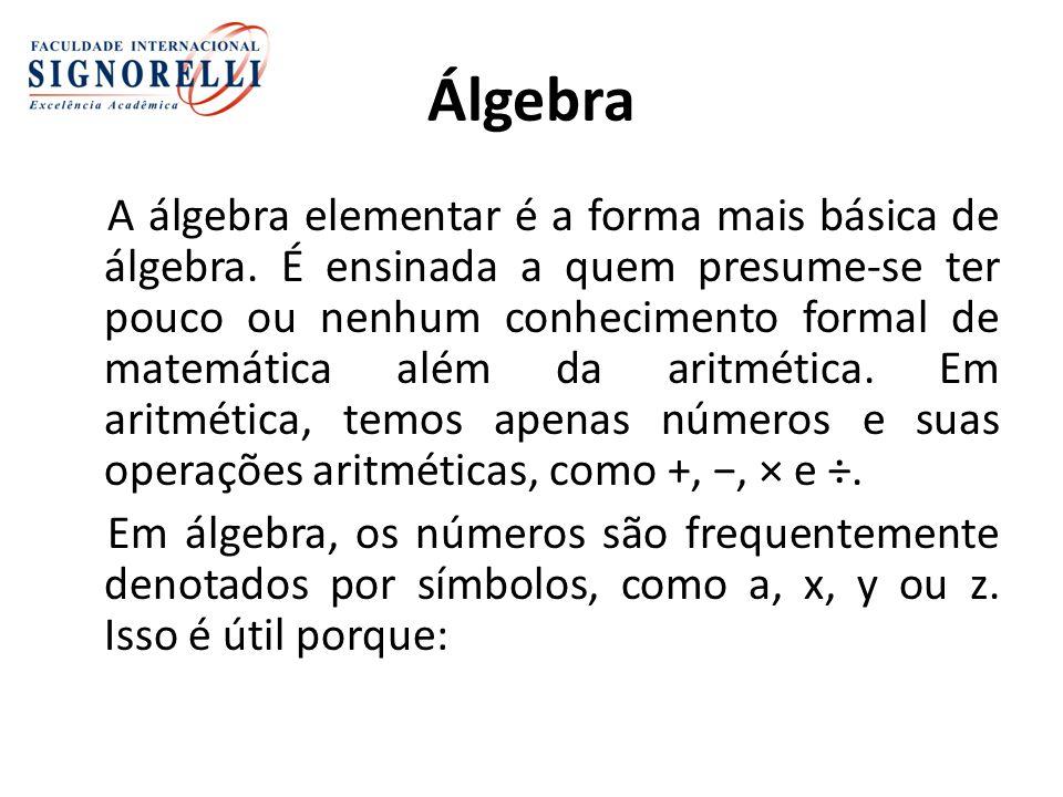 Álgebra A álgebra elementar é a forma mais básica de álgebra.